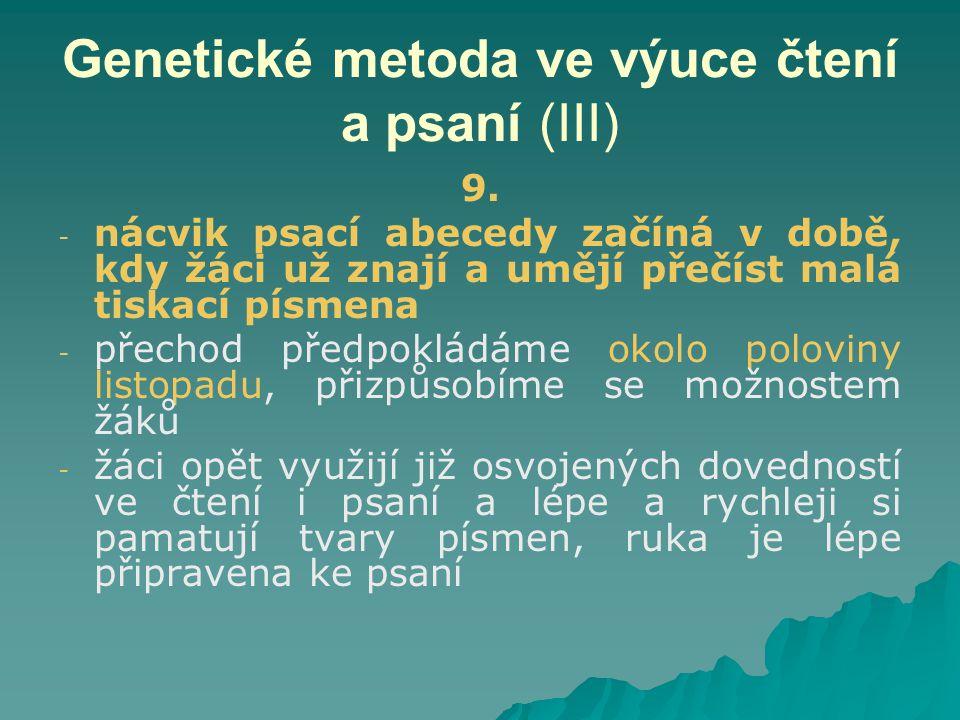 Genetické metoda ve výuce čtení a psaní (III) 9. - - nácvik psací abecedy začíná v době, kdy žáci už znají a umějí přečíst malá tiskací písmena - - př