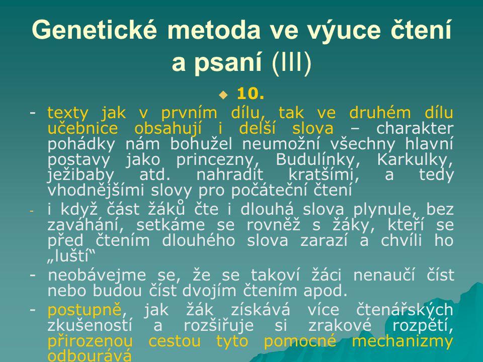 Genetické metoda ve výuce čtení a psaní (III)   10. -texty jak v prvním dílu, tak ve druhém dílu učebnice obsahují i delší slova – charakter pohádky