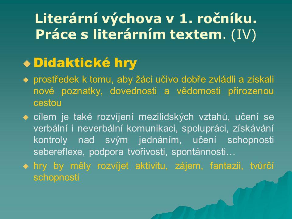 Literární výchova v 1. ročníku. Práce s literárním textem. (IV)   Didaktické hry   prostředek k tomu, aby žáci učivo dobře zvládli a získali nové