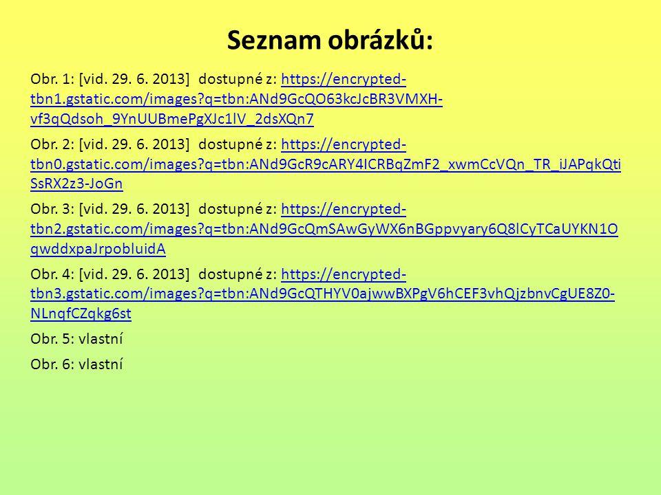 Seznam obrázků: Obr. 1: [vid. 29. 6. 2013] dostupné z: https://encrypted- tbn1.gstatic.com/images?q=tbn:ANd9GcQO63kcJcBR3VMXH- vf3qQdsoh_9YnUUBmePgXJc