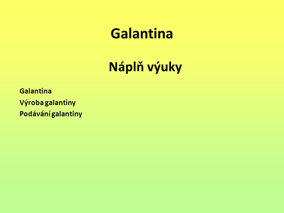 Galantina Výroba galantiny Podávání galantiny Náplň výuky