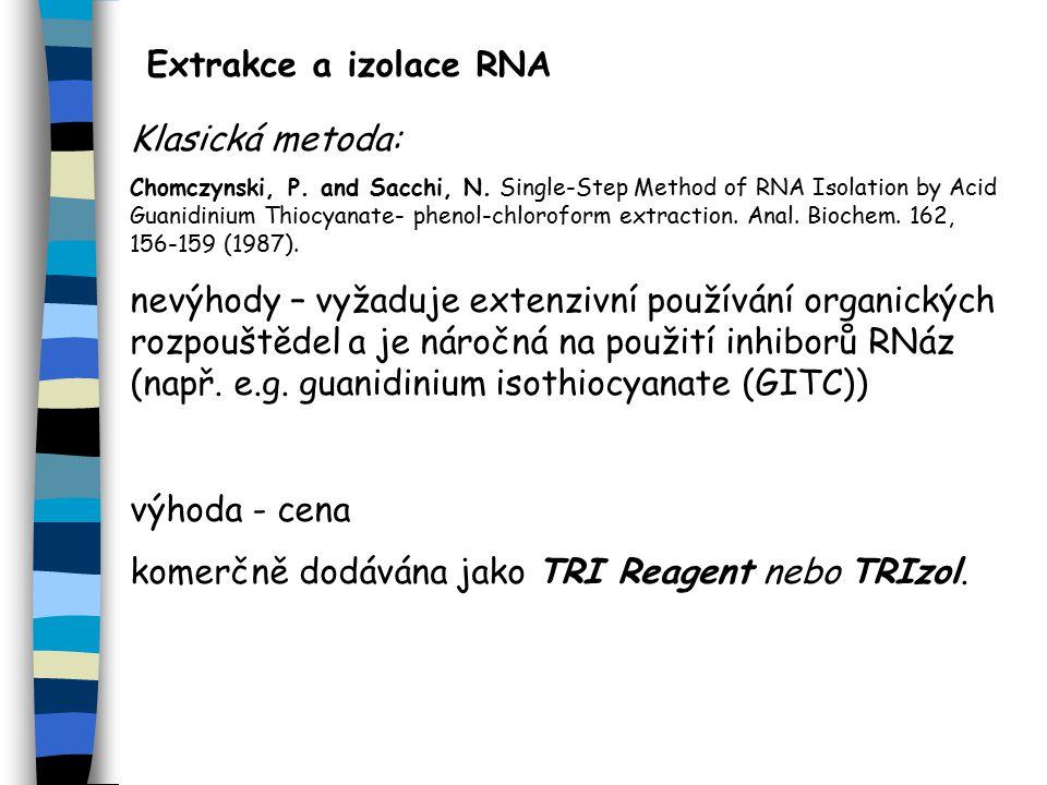 Extrakce a izolace RNA Klasická metoda: Chomczynski, P.