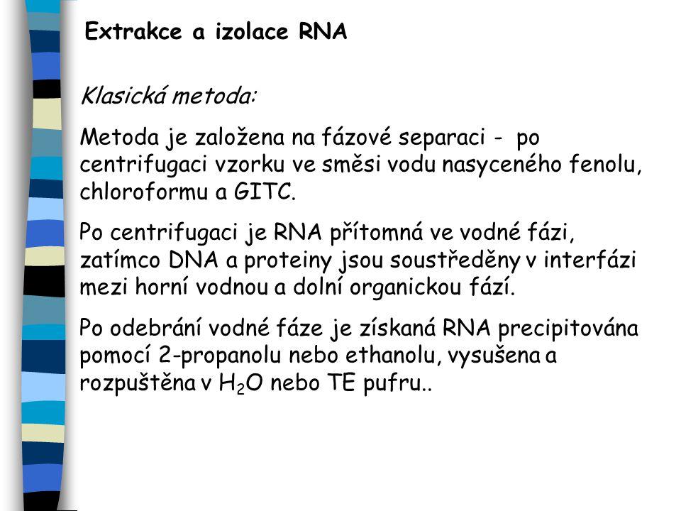 Extrakce a izolace RNA Klasická metoda: Metoda je založena na fázové separaci - po centrifugaci vzorku ve směsi vodu nasyceného fenolu, chloroformu a GITC.