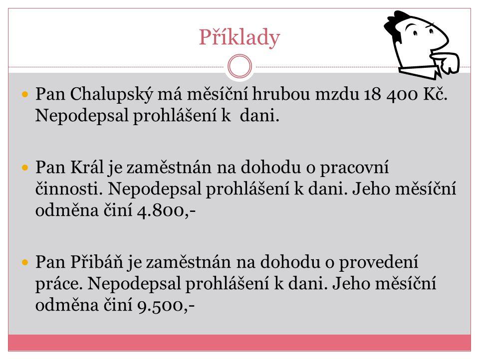 Příklady Pan Chalupský má měsíční hrubou mzdu 18 400 Kč.