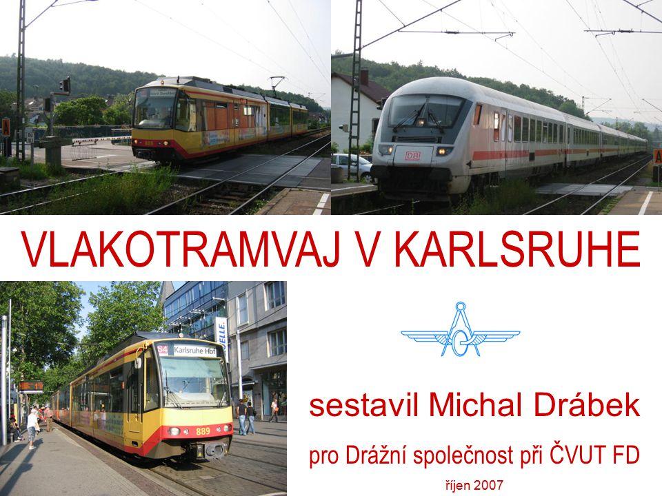 VLAKOTRAMVAJ V KARLSRUHE sestavil Michal Drábek pro Drážní společnost při ČVUT FD říjen 2007