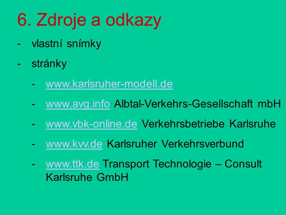 6. Zdroje a odkazy -vlastní snímky -stránky -www.karlsruher-modell.dewww.karlsruher-modell.de -www.avg.info Albtal-Verkehrs-Gesellschaft mbHwww.avg.in