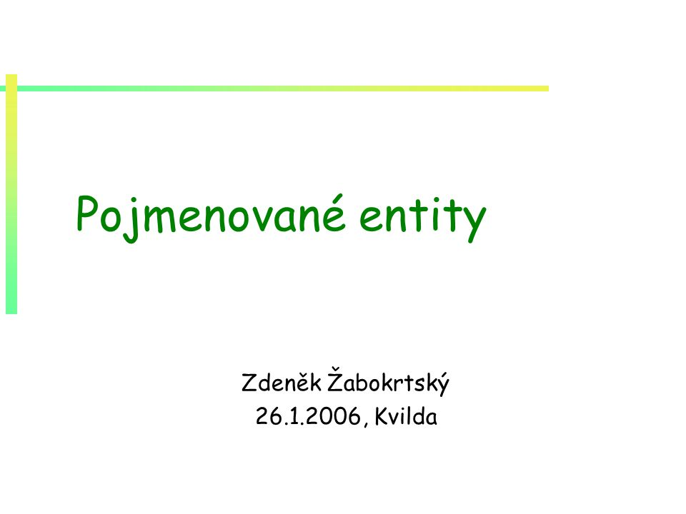 Pojmenované entity Zdeněk Žabokrtský 26.1.2006, Kvilda