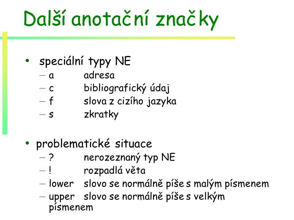 Další anotační značky speciální typy NE – aadresa – cbibliografický údaj – fslova z cizího jazyka – s zkratky problematické situace – ? nerozeznaný ty