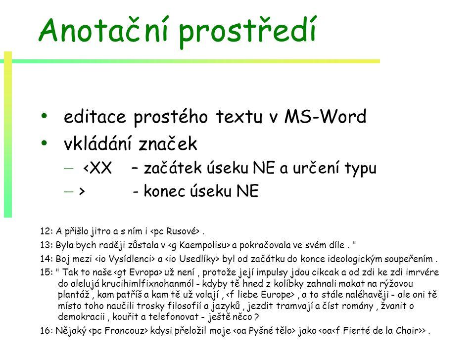 Anotační prostředí editace prostého textu v MS-Word vkládání značek – <XX – začátek úseku NE a určení typu – > - konec úseku NE 12: A přišlo jitro a s ním i.