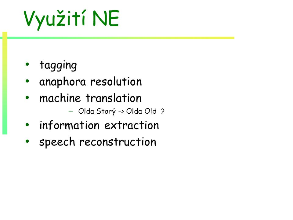 Využití NE tagging anaphora resolution machine translation – Olda Starý -> Olda Old .
