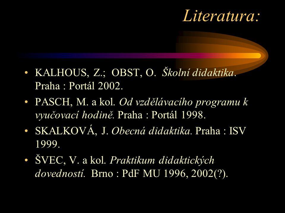 Literatura: KALHOUS, Z.; OBST, O.Školní didaktika.