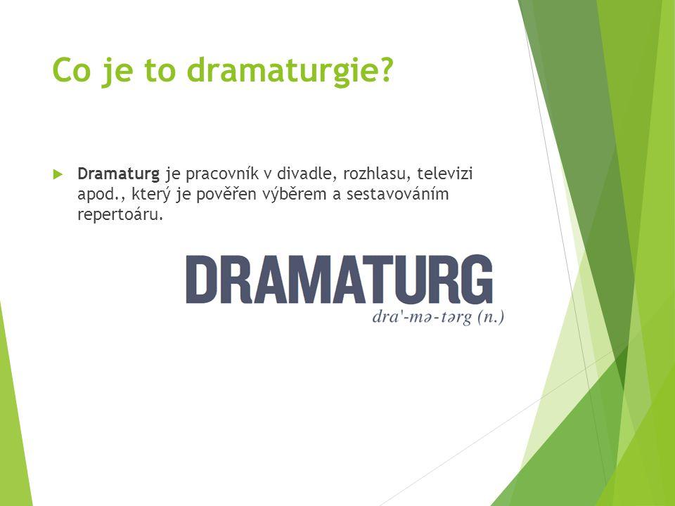  Dramaturg je pracovník v divadle, rozhlasu, televizi apod., který je pověřen výběrem a sestavováním repertoáru.