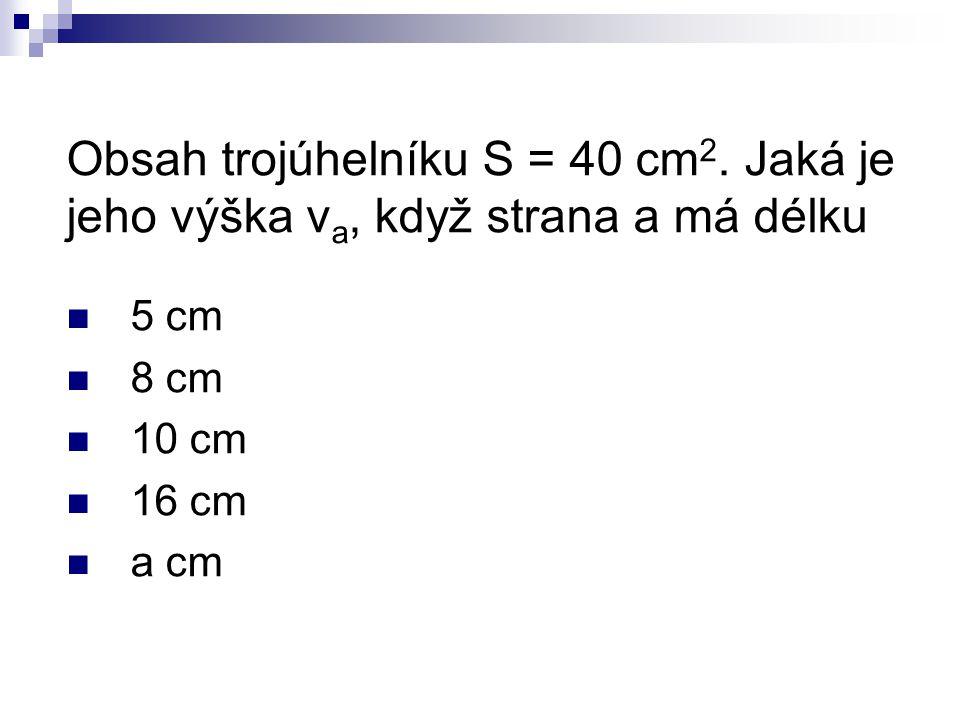 Obsah trojúhelníku S = 40 cm 2.