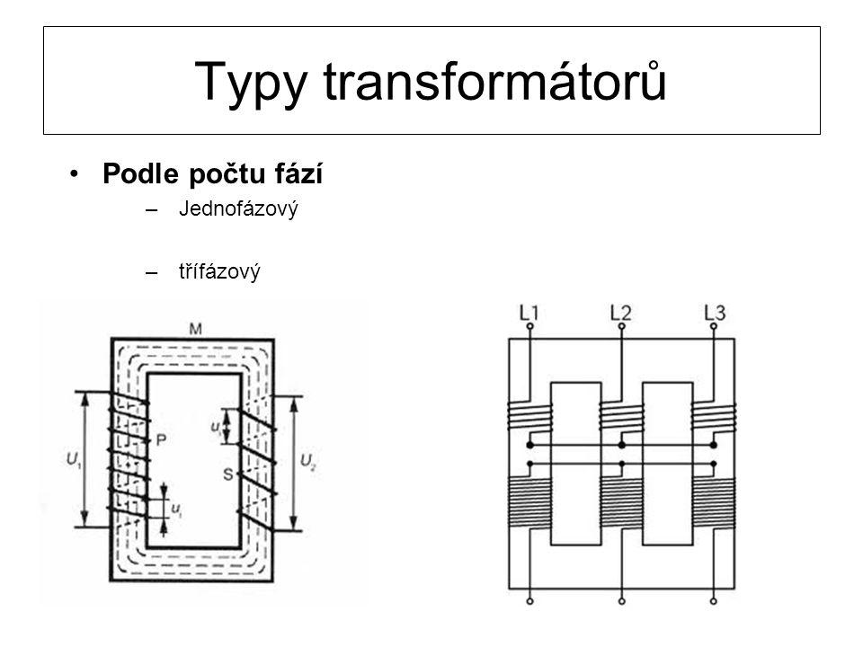 Typy transformátorů Podle počtu fází –Jednofázový –třífázový