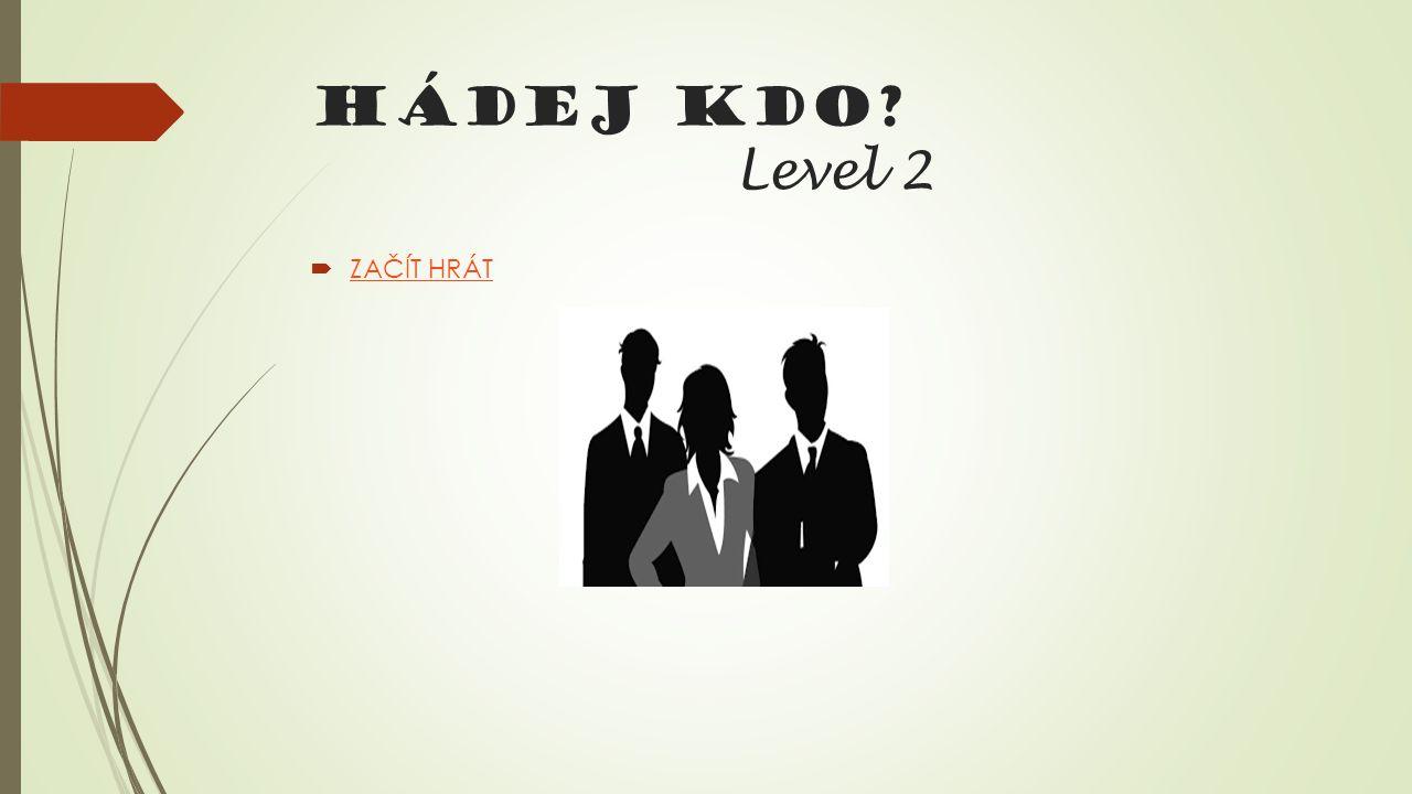 HÁDEJ KDO Level 2  ZAČÍT HRÁT ZAČÍT HRÁT