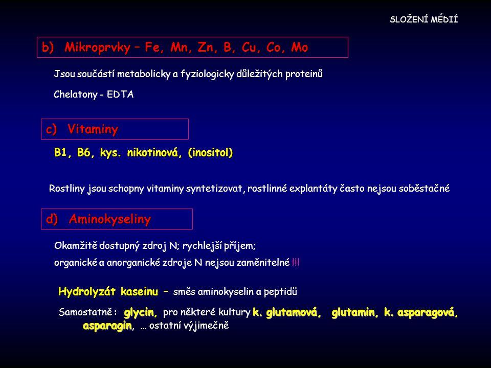 b) Mikroprvky – Fe, Mn, Zn, B, Cu, Co, Mo Jsou součástí metabolicky a fyziologicky důležitých proteinů Chelatony - EDTA c) Vitaminy Rostliny jsou schopny vitaminy syntetizovat, rostlinné explantáty často nejsou soběstačné d) Aminokyseliny Okamžitě dostupný zdroj N; rychlejší příjem; organické a anorganické zdroje N nejsou zaměnitelné !!.