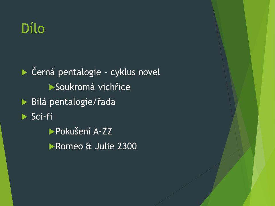 Dílo  Černá pentalogie – cyklus novel  Soukromá vichřice  Bílá pentalogie/řada  Sci-fi  Pokušení A-ZZ  Romeo & Julie 2300