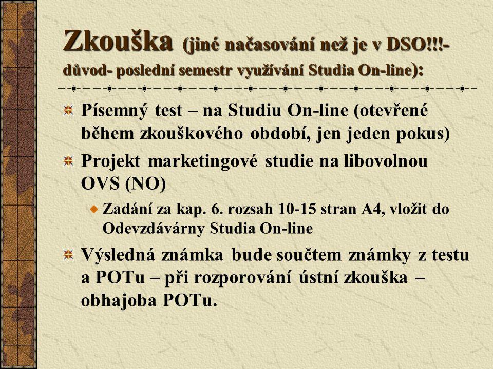 Zkouška (jiné načasování než je v DSO!!!- důvod- poslední semestr využívání Studia On-line ): Písemný test – na Studiu On-line (otevřené během zkouško