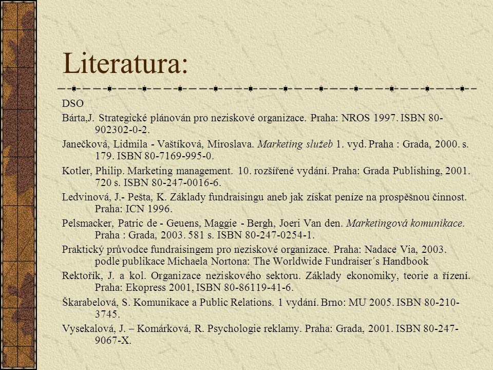 Literatura: DSO Bárta,J. Strategické plánován pro neziskové organizace. Praha: NROS 1997. ISBN 80- 902302-0-2. Janečková, Lidmila - Vaštíková, Mirosla