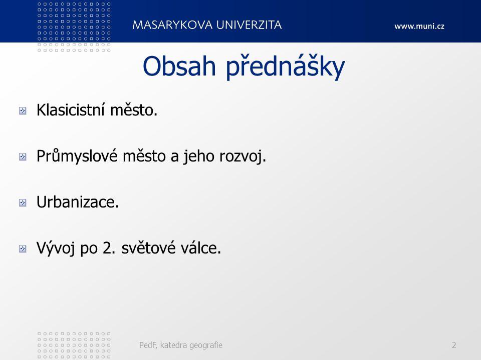 PedF, katedra geografie2 Obsah přednášky Klasicistní město.