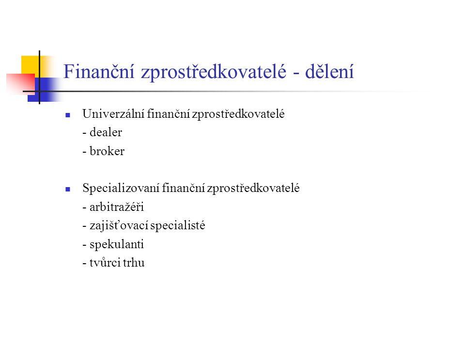 Finanční zprostředkovatelé - dělení Univerzální finanční zprostředkovatelé - dealer - broker Specializovaní finanční zprostředkovatelé - arbitražéři -