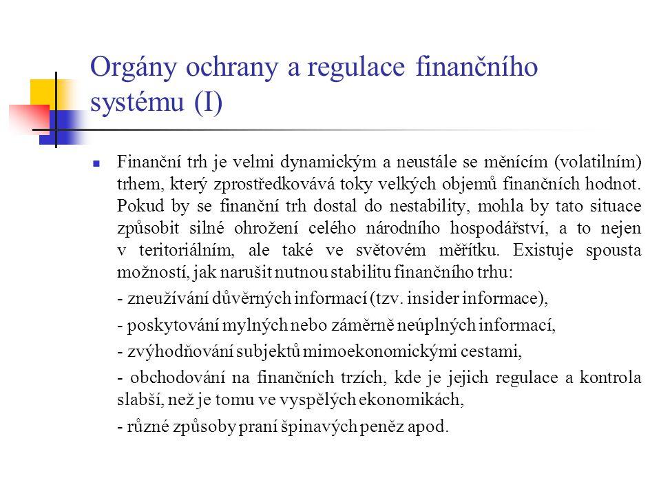 Orgány ochrany a regulace finančního systému (I) Finanční trh je velmi dynamickým a neustále se měnícím (volatilním) trhem, který zprostředkovává toky