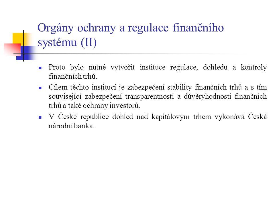 Orgány ochrany a regulace finančního systému (II) Proto bylo nutné vytvořit instituce regulace, dohledu a kontroly finančních trhů. Cílem těchto insti