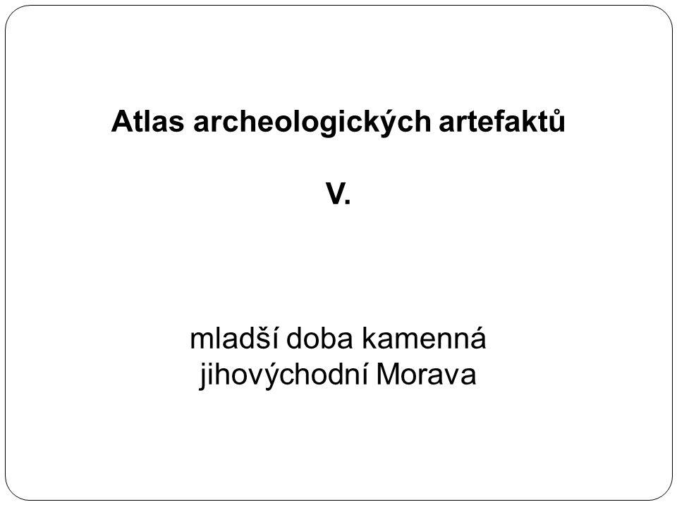 Atlas archeologických artefaktů V. mladší doba kamenná jihovýchodní Morava
