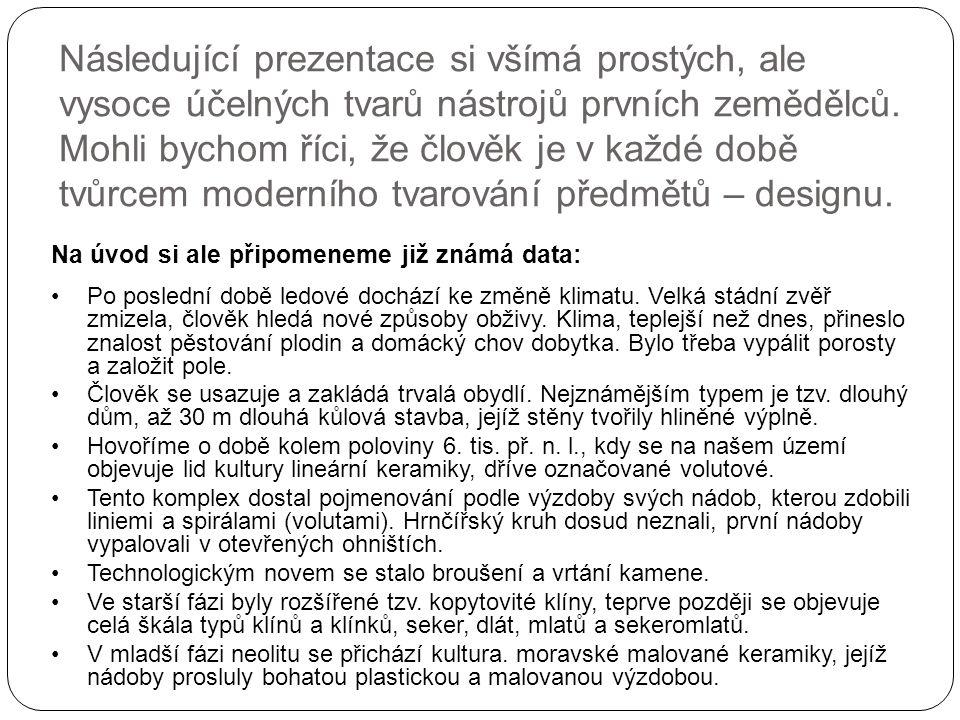 Unikátní nález sekery pochází ze Spytihněvi; plochá kamenná sekerka, vsazená do dřevěného topůrka přečkala v řečišti Moravy tisíce let, a vydala tak jedinečné svědectví o svém užití.