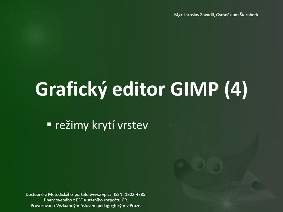 Grafický editor GIMP (4) Mgr. Jaroslav Zavadil, Gymnázium Šternberk  režimy krytí vrstev Dostupné z Metodického portálu www.rvp.cz, ISSN: 1802-4785,