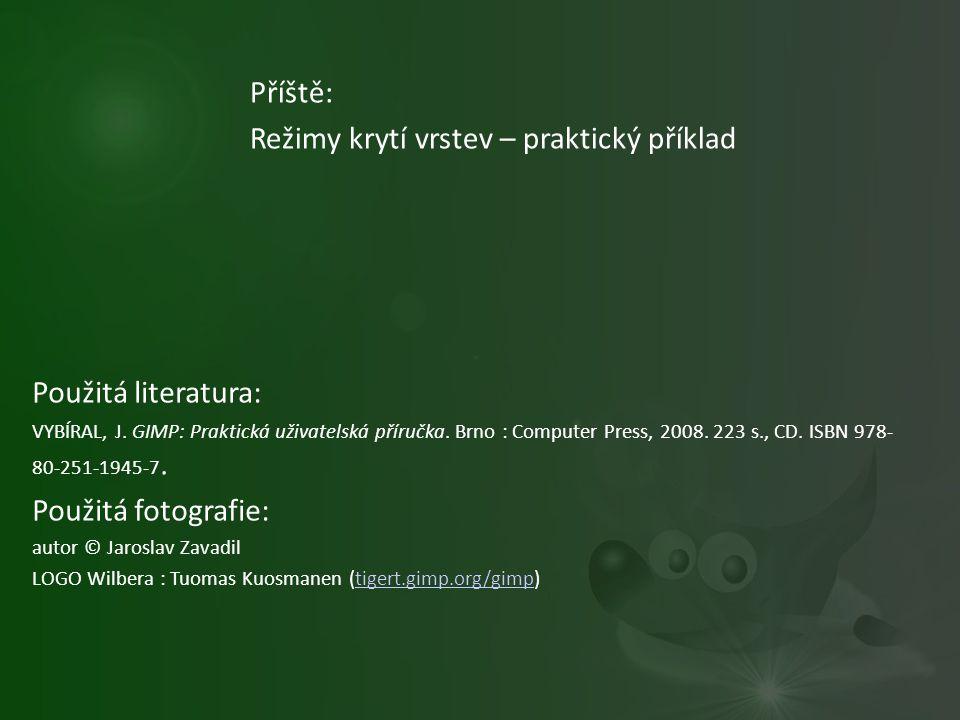 Příště: Režimy krytí vrstev – praktický příklad Použitá literatura: VYBÍRAL, J. GIMP: Praktická uživatelská příručka. Brno : Computer Press, 2008. 223