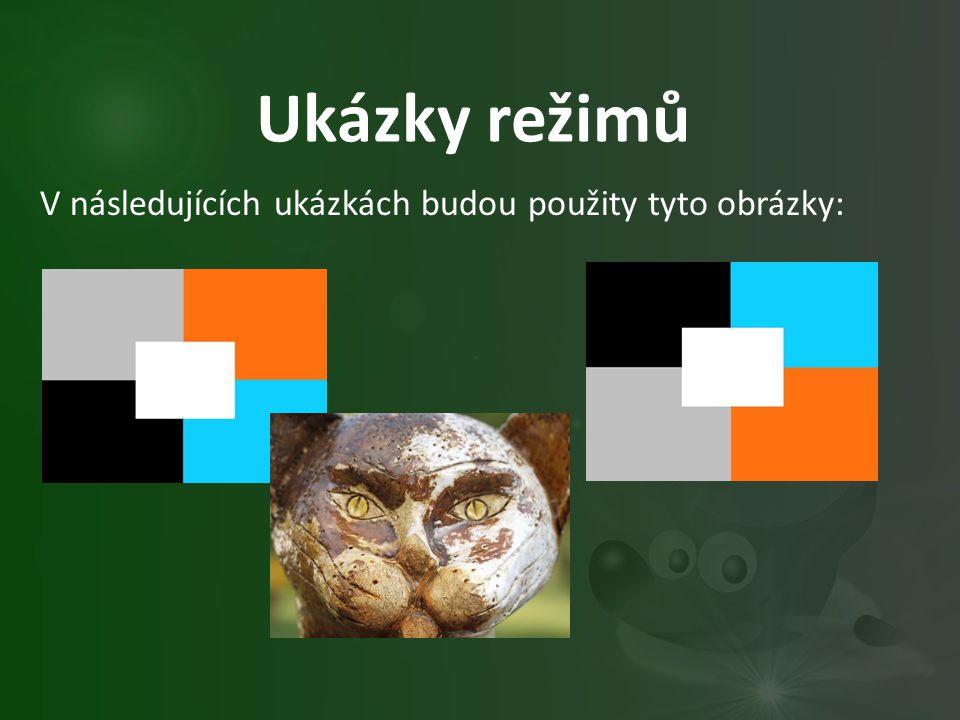 Ukázky režimů V následujících ukázkách budou použity tyto obrázky: