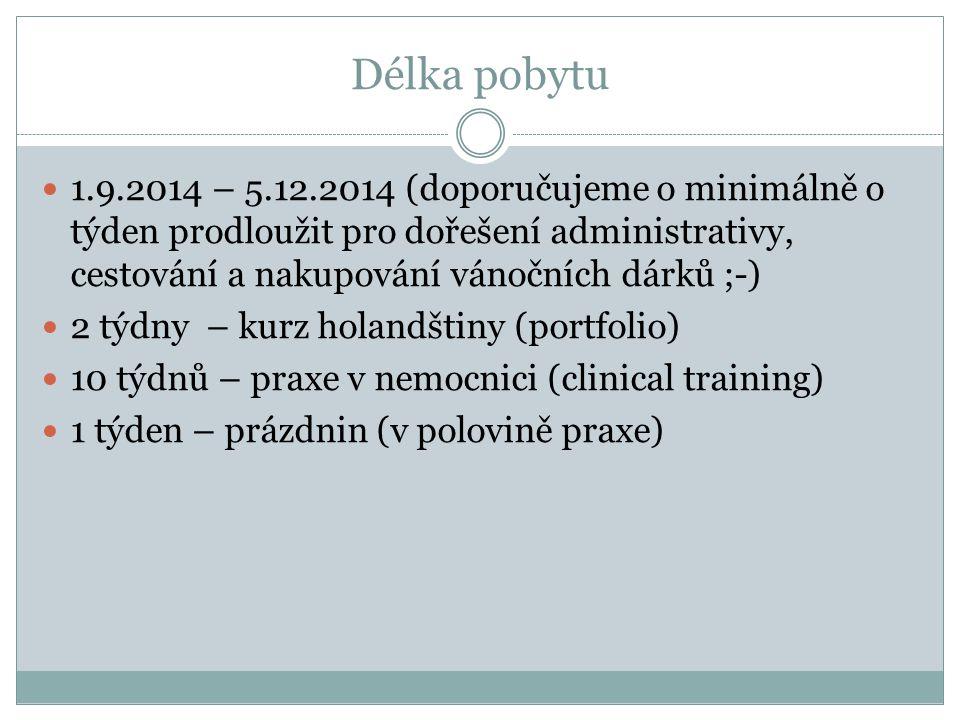 Délka pobytu 1.9.2014 – 5.12.2014 (doporučujeme o minimálně o týden prodloužit pro dořešení administrativy, cestování a nakupování vánočních dárků ;-)