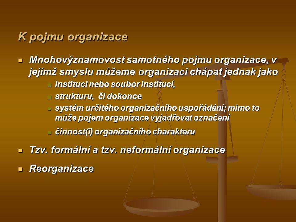 K pojmu organizace Mnohovýznamovost samotného pojmu organizace, v jejímž smyslu můžeme organizaci chápat jednak jako Mnohovýznamovost samotného pojmu