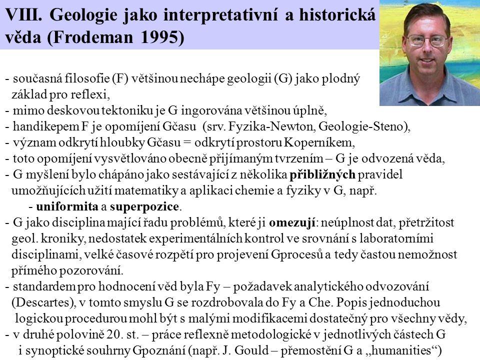 VIII. Geologie jako interpretativní a historická věda (Frodeman 1995) - současná filosofie (F) většinou nechápe geologii (G) jako plodný základ pro re