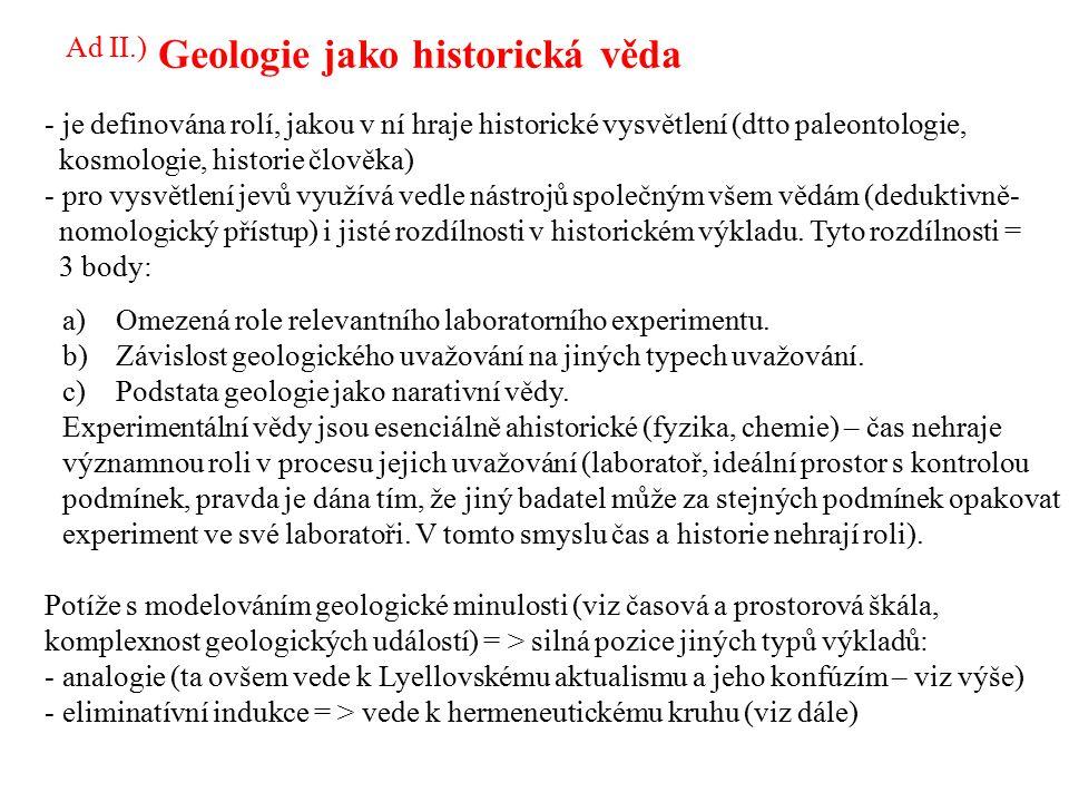Geologie jako historická věda - je definována rolí, jakou v ní hraje historické vysvětlení (dtto paleontologie, kosmologie, historie člověka) - pro vy