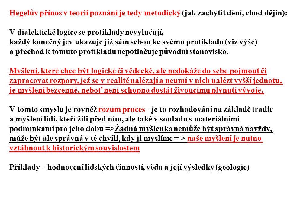 Hegelův přínos v teorii poznání je tedy metodický (jak zachytit dění, chod dějin): V dialektické logice se protiklady nevylučují, každý konečný jev uk