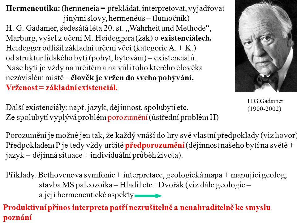 H.G.Gadamer (1900-2002) Hermeneutika: (hermeneia = překládat, interpretovat, vyjadřovat jinými slovy, hermenéus – tlumočník) H. G. Gadamer, šedesátá l