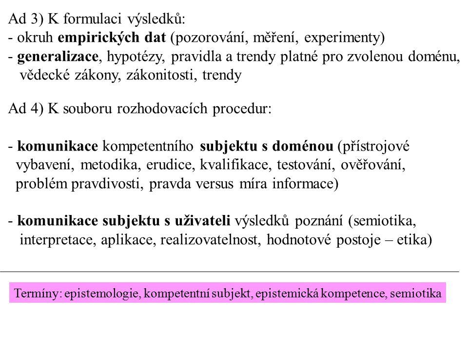 Ad 3) K formulaci výsledků: - okruh empirických dat (pozorování, měření, experimenty) - generalizace, hypotézy, pravidla a trendy platné pro zvolenou