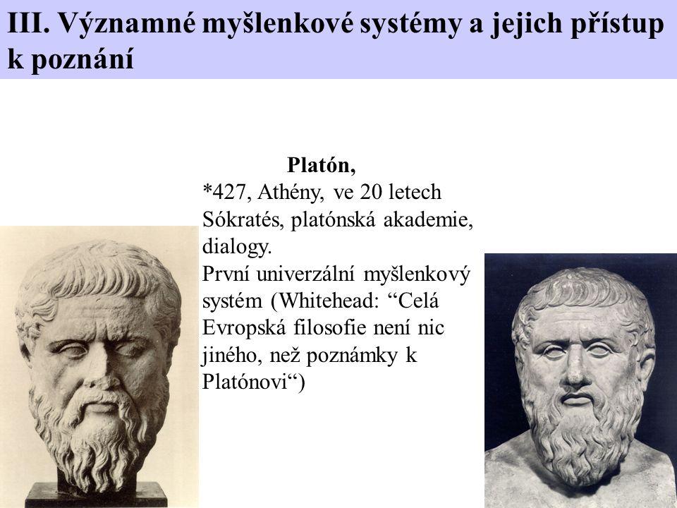 """Platón, *427, Athény, ve 20 letech Sókratés, platónská akademie, dialogy. První univerzální myšlenkový systém (Whitehead: """"Celá Evropská filosofie nen"""