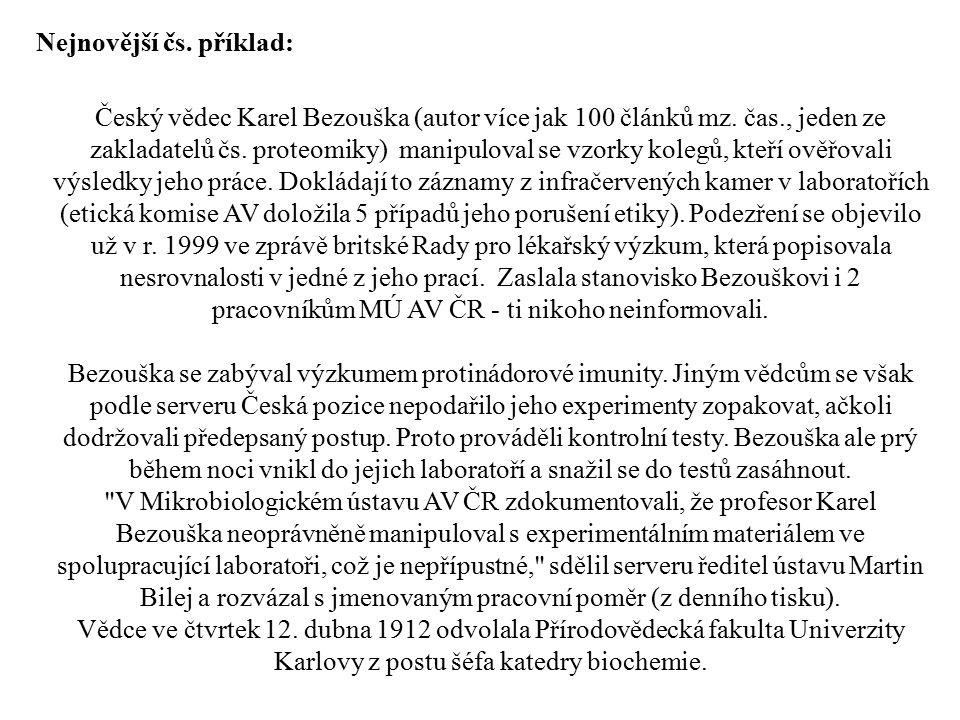 Nejnovější čs. příklad: Český vědec Karel Bezouška (autor více jak 100 článků mz. čas., jeden ze zakladatelů čs. proteomiky) manipuloval se vzorky kol