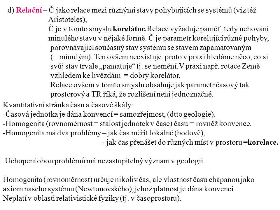 d) Relační – Č jako relace mezi různými stavy pohybujících se systémů (viz též Aristoteles), Č je v tomto smyslu korelátor. Relace vyžaduje paměť, ted