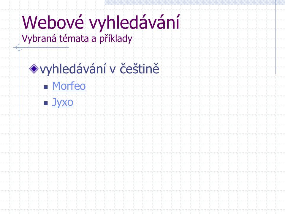 Webové vyhledávání Vybraná témata a příklady vyhledávání v češtině Morfeo Jyxo