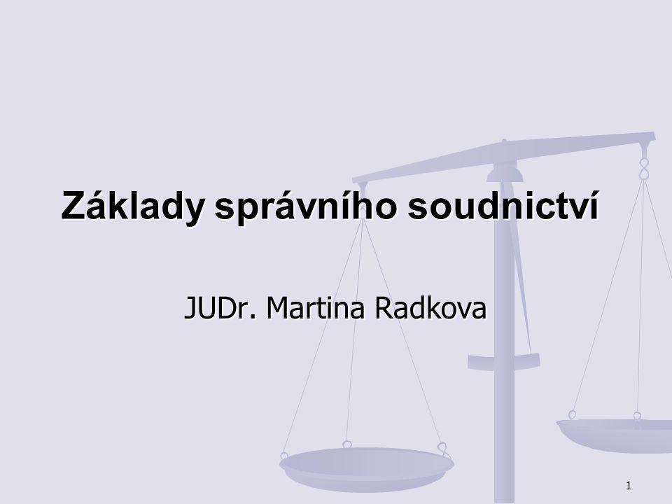 1 Základy správního soudnictví JUDr. Martina Radkova