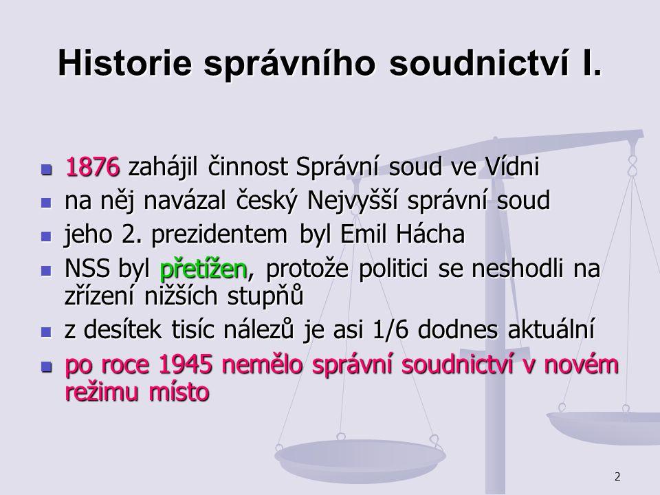 2 Historie správního soudnictví I. 1876 zahájil činnost Správní soud ve Vídni 1876 zahájil činnost Správní soud ve Vídni na něj navázal český Nejvyšší