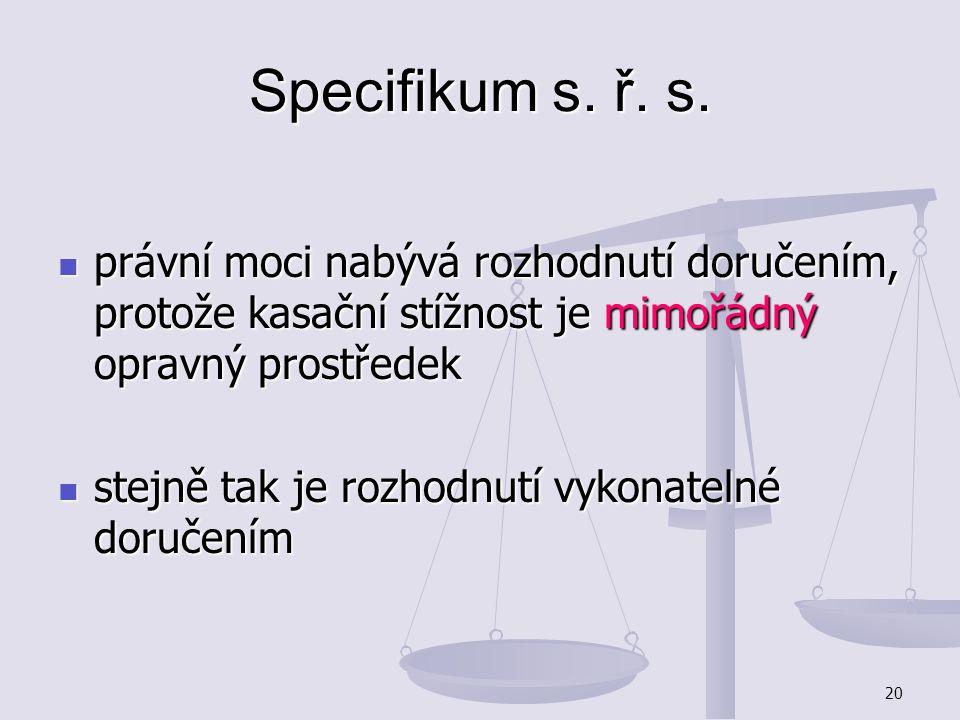 20 Specifikum s. ř. s. právní moci nabývá rozhodnutí doručením, protože kasační stížnost je mimořádný opravný prostředek právní moci nabývá rozhodnutí