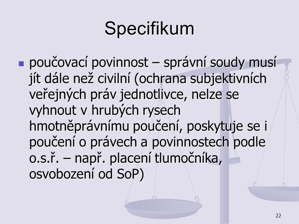22 Specifikum poučovací povinnost – správní soudy musí jít dále než civilní (ochrana subjektivních veřejných práv jednotlivce, nelze se vyhnout v hrub