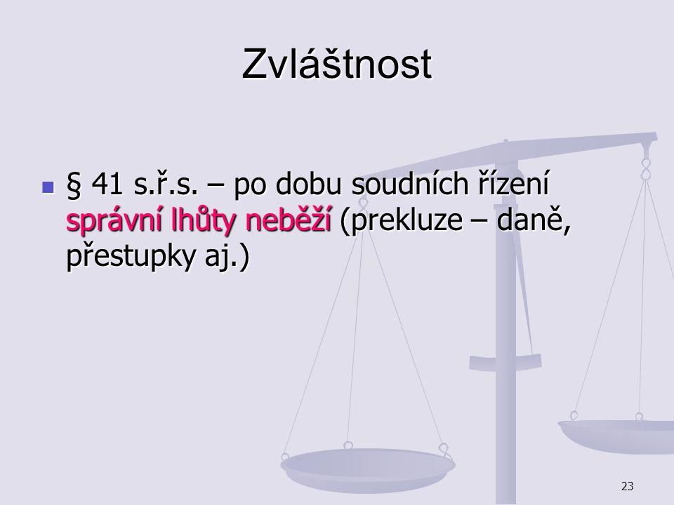 23 Zvláštnost § 41 s.ř.s. – po dobu soudních řízení správní lhůty neběží (prekluze – daně, přestupky aj.) § 41 s.ř.s. – po dobu soudních řízení správn