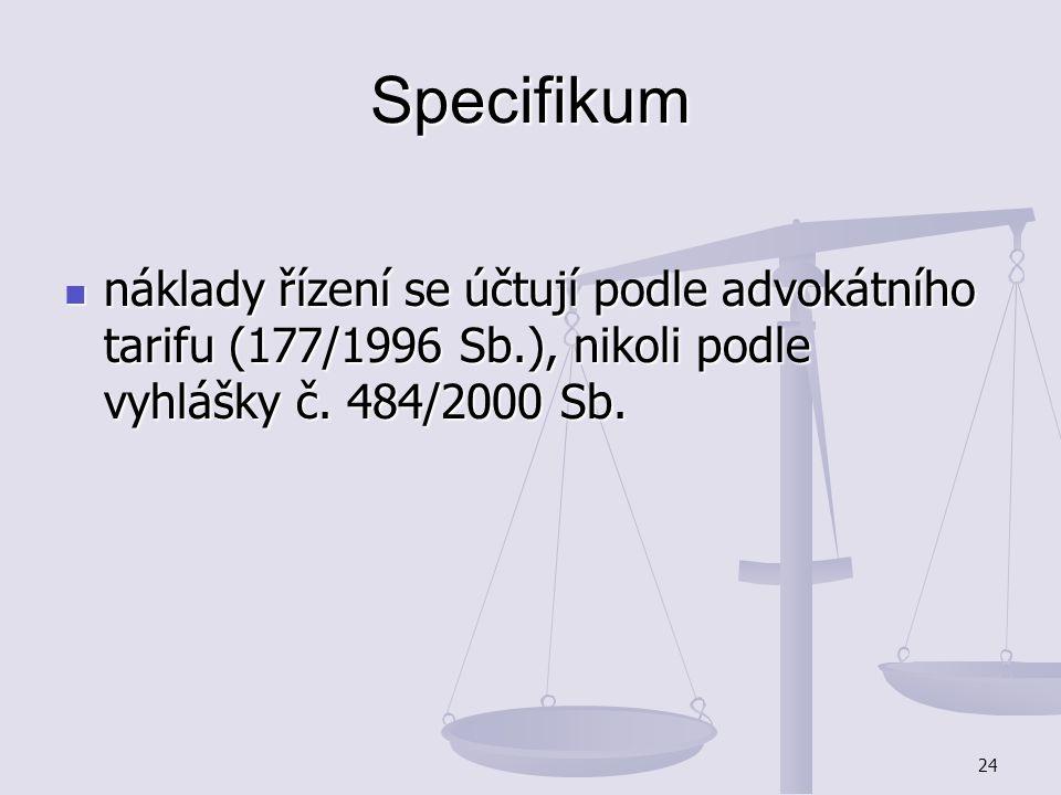 24 Specifikum náklady řízení se účtují podle advokátního tarifu (177/1996 Sb.), nikoli podle vyhlášky č. 484/2000 Sb. náklady řízení se účtují podle a