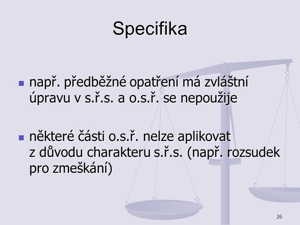 26 Specifika např. předběžné opatření má zvláštní úpravu v s.ř.s. a o.s.ř. se nepoužije např. předběžné opatření má zvláštní úpravu v s.ř.s. a o.s.ř.